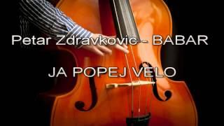 Petar Zdravkovic BABAR - Ja Popej Velo