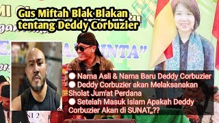 SETELAH MASUK ISLAM,APAKAH DEDDY CORBUZIER AKAN DI SUNAT,,?? || GUS MIFTAH MP3