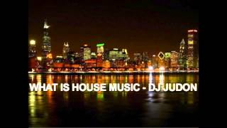 DJ JUDON - WHAT IS HOUSE MUSIC