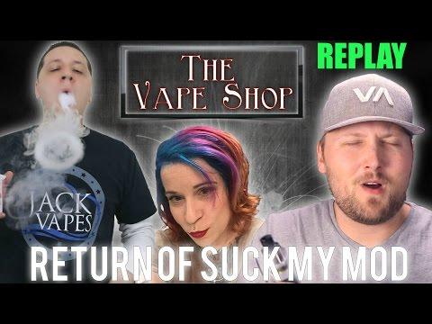 TVS -  Return Of Suck My Mod (REPLAY) #beautyandthevape