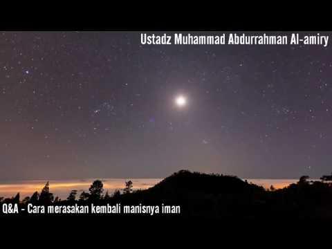 Cara merasakan kembali manisnya iman | Ustadz Muhammad Abdurrahman Al-Amiry
