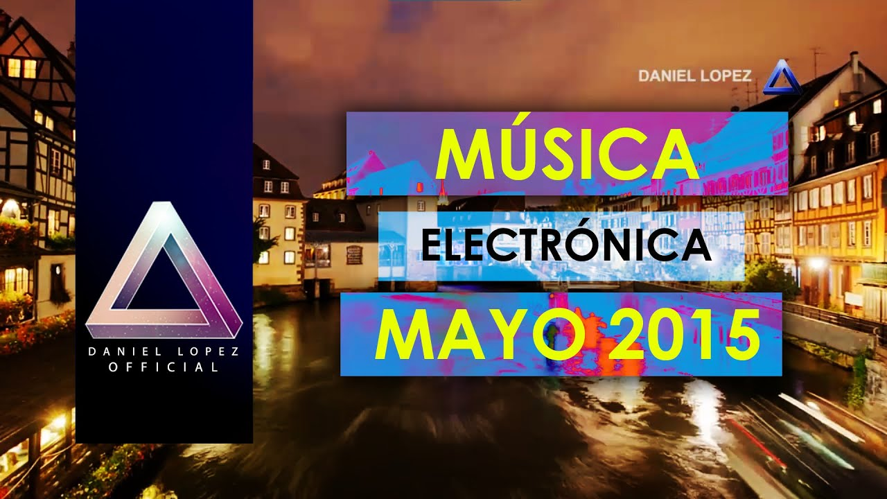 New electro house music 2015 may 2015 top may for House music 2015