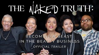 The Naked Truth: Becoming A Beast In The Beauty Business [OFFICIAL TRAILER]