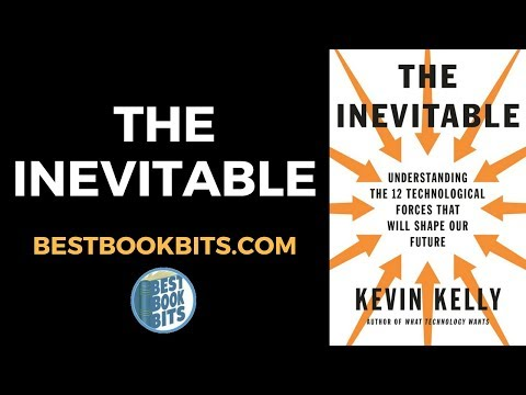 The Inevitable | Understanding the 12 Technological Forces That Will Shape Our Future | Kevin Kelly