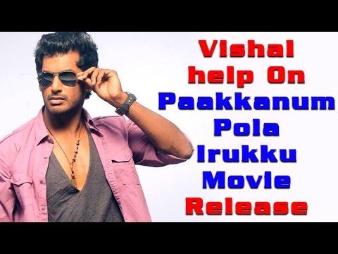 Vishal Help On Paakkanum Pola Irukku Movie Release