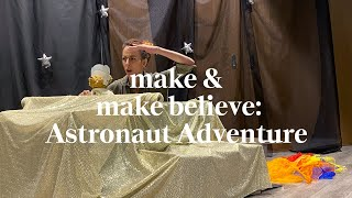Astronaut Adventure | Make & Make Believe Class | Learn at home with Maggie & Rose