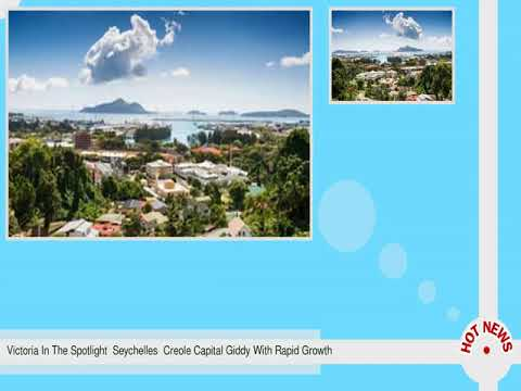 Victoria In The Spotlight  Seychelles  Creole Capital Giddy With Rapid Growth
