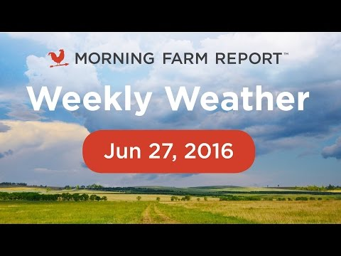 Morning Farm Report Weekly Ag Weather Video - June 27, 2016