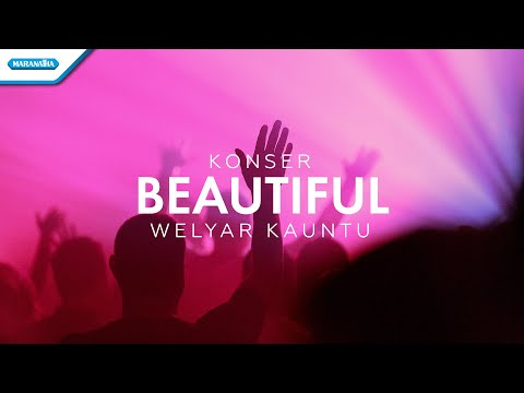 Beautiful - Konser Worship Welyar Kauntu (video)