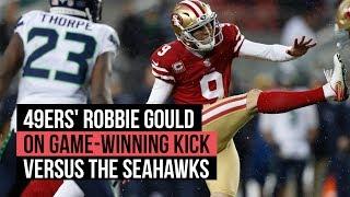 49ers' Robbie Gould on game-winning kick versus the Seahawks