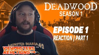 DEADWOOD SEASON 1 EPISODE 1 PART ONE REACTION