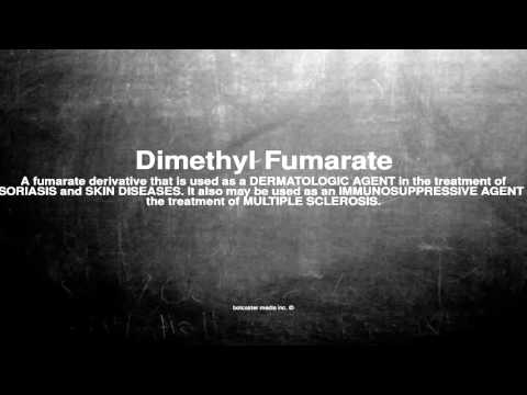 Medical vocabulary: What does Dimethyl Fumarate mean