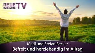 Befreit und herzlebendig im Alltag – Medi und Stefan Becker