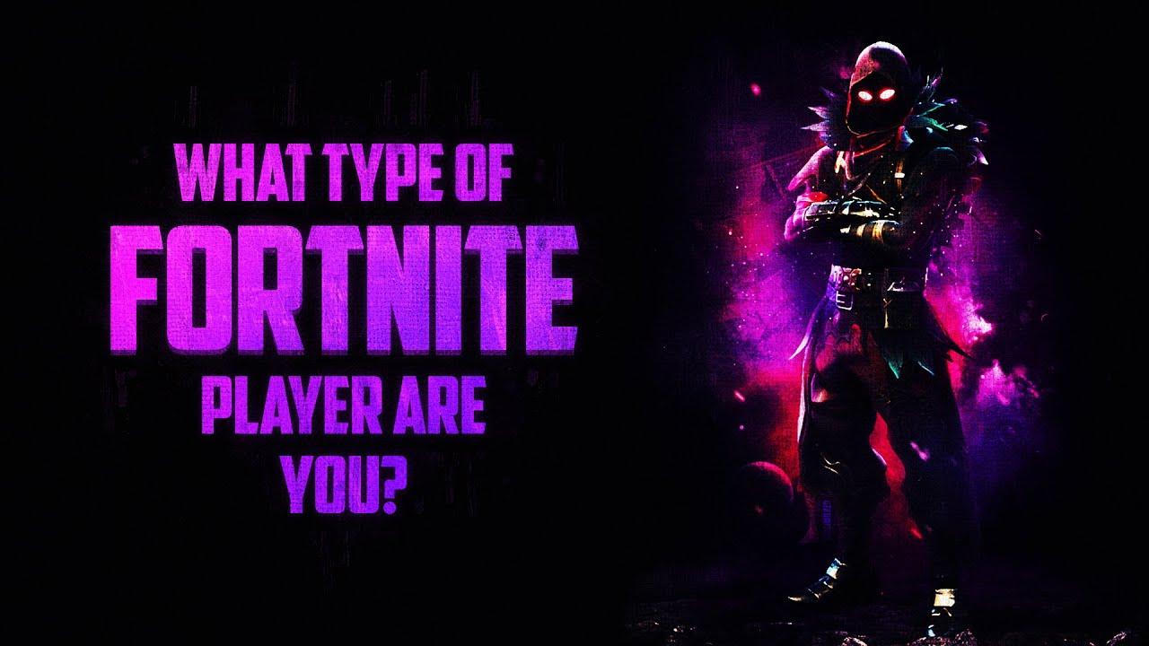 What Type Of Fortnite Player Are You Youtube