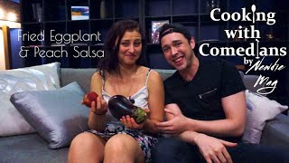 Cooking with Comedians E2 featuring Hannah Boone | Fried Eggplant with Peach Salsa