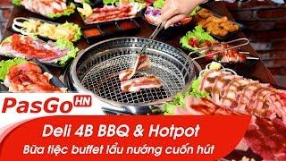 Deli 4B BBQ & Hotpot – Ngất ngây bữa tiệc buffet lẩu nướng cuốn hút