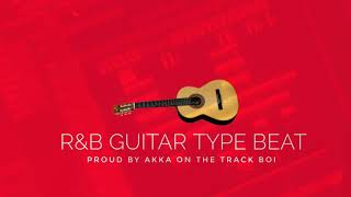 [NEW] R&B GUITAR TYPE BEAT '' LOVE '' (Proud By Akka On The Track Boi)
