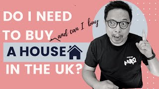 Do I need to buy a house in the UK? Can I buy a house in the UK?