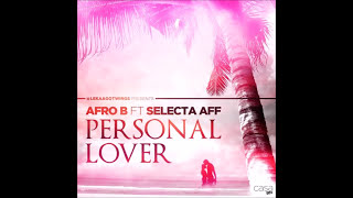 Afro B X Selecta Aff - Personal Lover (Prod. @LekaaGotWings) | Swaggie Tv @SwaggieTv
