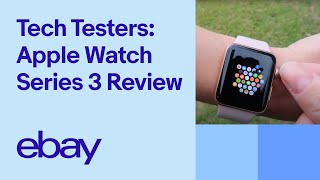 apple Watch Series 3 Review - eBay Tech Testers
