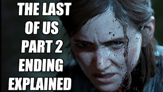 The Last of Us Part 2 Ending Explained, and How It Sets up The Last of Us 3