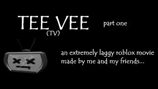 TEE VEE - A laggy roblox movie (part one)