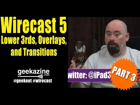 Wirecast 5 Tutorial pt.3: Lower 3rds, Overlays, Transitions