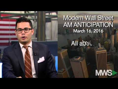 Modern Wall Street AM Anticipation: March 16, 2016