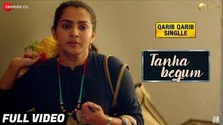 Tanha Begum - Full Video | Parvathy | Antara Mitra | Neeti Mohan | Rochak Kohli |Qarib Qarib Singlle