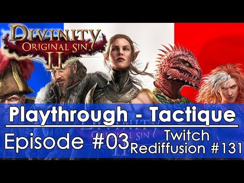 [FR]Divinity: Original Sin 2 - Episode #03 Tactique FR(Twitch - Redif #131)