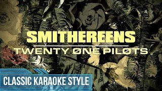 Twenty One Pilots - Smithereens (Classic Karaoke)