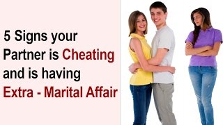 5 Signs your Partner is Cheating and is having Extra Marital Affair