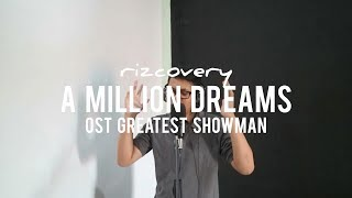 #RIZCOVERY A Million Dreams (Cover OST The Greatest Showman)