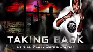Lypher - Taking Back feat. Danhue Dyer (Breakthrough Riddim 2011) Lazarus Productions.