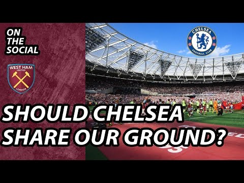 Should Chelsea Share Our Ground? | WHFTV On The Social