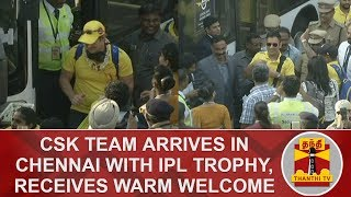 csk-team-arrives-in-chennai-receives-warm-welcome-ipl-2018-ms-dhoni-ipl-2018-champions