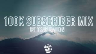 House Nation 100k Subscriber Mix by Trap Nation