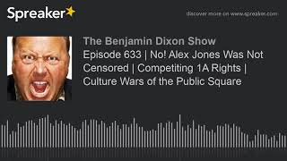 Episode 633   No! Alex Jones Was Not Censored   Competiting 1A Rights   Culture Wars of the Public S