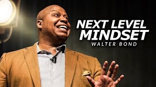 NEXT LEVEL MINDSET | One of the Best Speeches Ever by Walter Bond