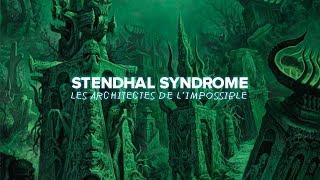 STENDHAL SYNDROME # 11 : LES ARCHITECTES DE L'IMPOSSIBLE