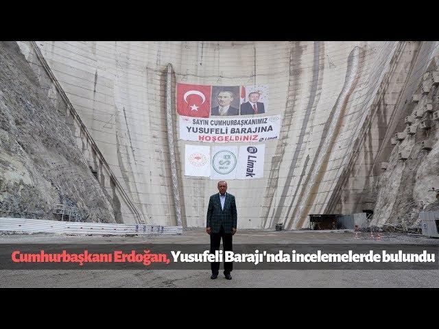 Cumhurbaşkanı Erdoğan, Yusufeli Barajı'nda incelemelerde bulundu