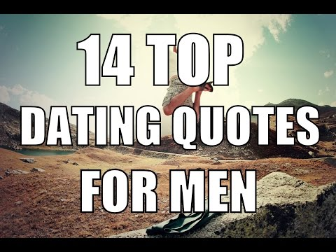 14 Dating Quotes For Men You Gotta See