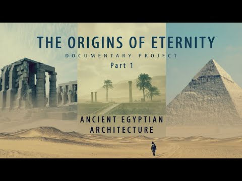 The Origins of Eternity -  Ancient Egyptian Architecture. Part I