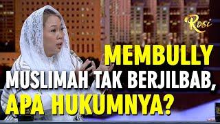 Bolehkah Membully Muslimah yang Tak Berjilbab?  - ROSI