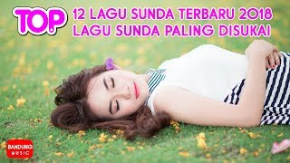 Download Video TOP 12 Lagu Sunda Terbaru 2018 | Lagu Sunda Paling Disukai MP3 3GP MP4