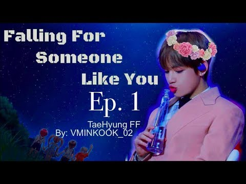 [TaeHyung FF] Falling For Someone Like You ep1