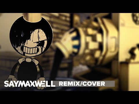 SayMaxWell - Build Our Machine [Remix] Ft. Triforcefilms (BENDY AND THE INK MACHINE SONG)