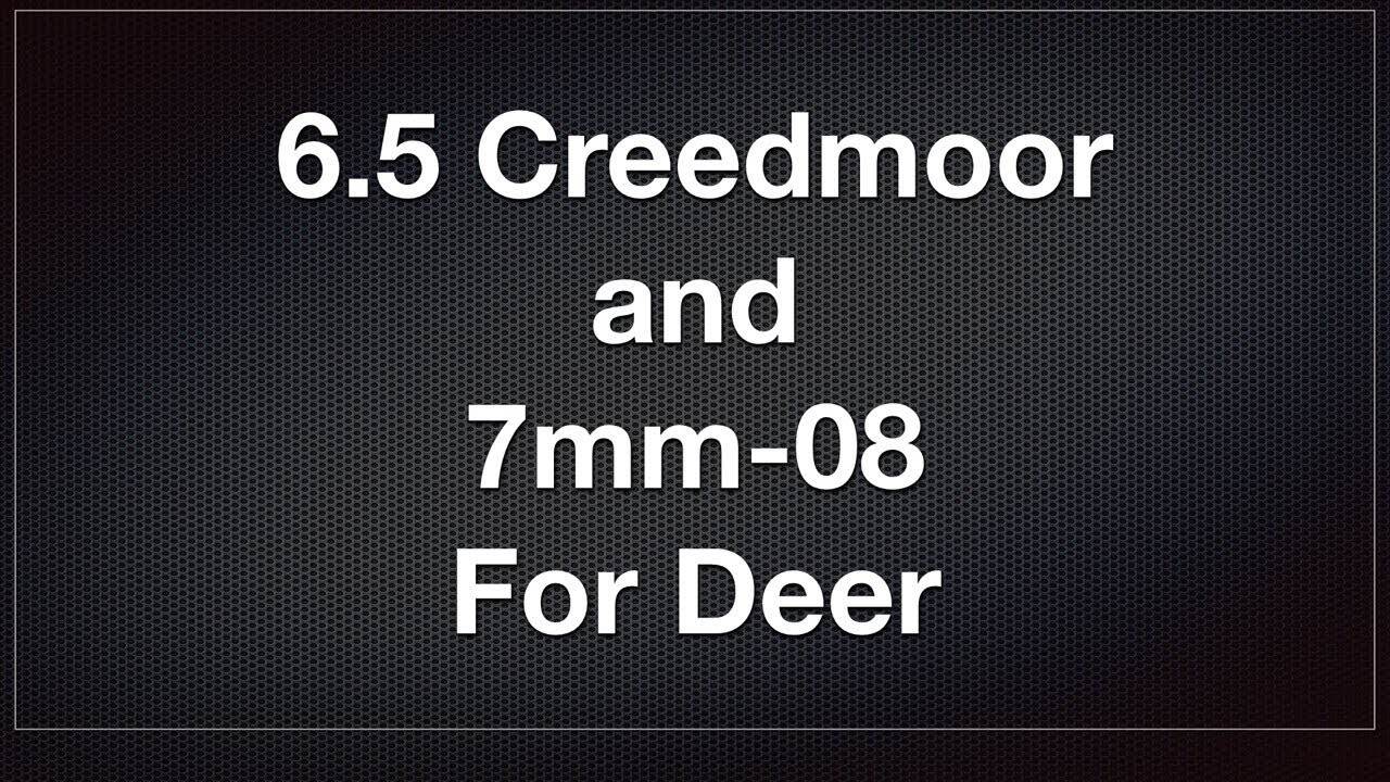 6 5 Creedmoor and 7mm-08 For Deer Hunting - YouTube