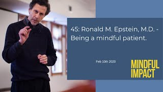 45: Ronald M. Epstein, M.D. - Being a mindful patient.