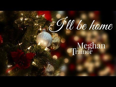 I'll be home by Meghan Trainor (Lyrics)
